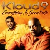 Everything Is Good 2nite by Kloud 9