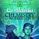 Chemistry / Working On It by La Melodia