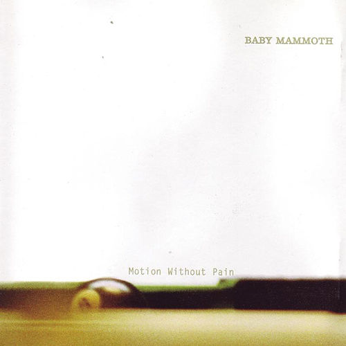Motion Without Pain by Baby Mammoth