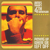 Picking Up Where We Left Off by James Taylor's 4th Dimension