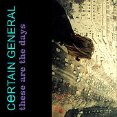 These Are the Days by Certain General