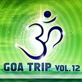 Goa Trip, Vol. 12 (Goa, Psytrance, Goatrance and Trance Anthems) by Various Artists