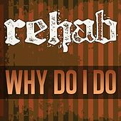 Why Do I Do - Single by Rehab