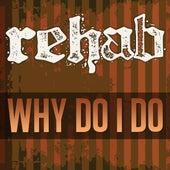 Why Do I Do - Single von Rehab