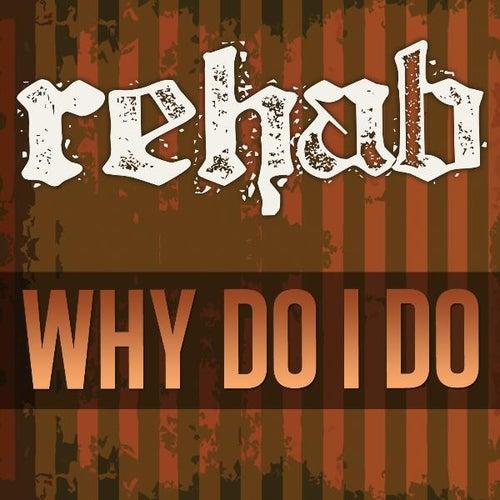 Why Do I Do - Single by Rehab