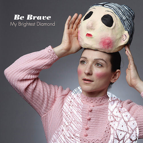 Be Brave - Single by My Brightest Diamond