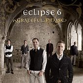 Grateful Praise by Eclipse (a cappella)