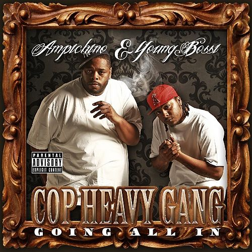 Cop Heavy Gang (Going All In) by Ampichino