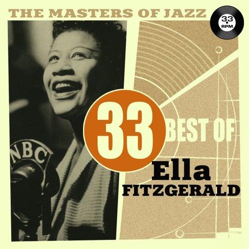 The Masters of Jazz: 33 Best of Ella Fitzgerald by Ella Fitzgerald