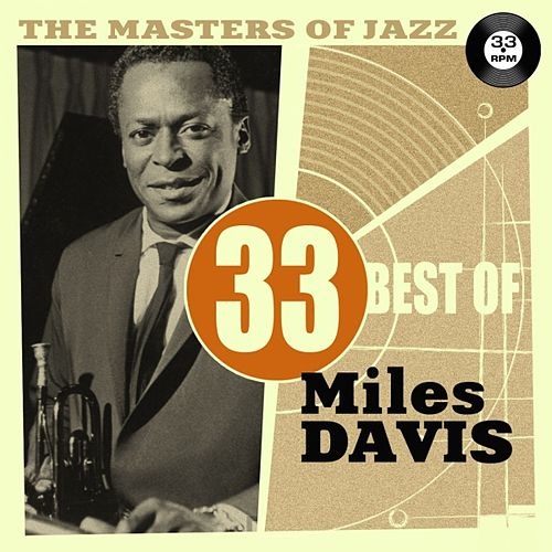 The Masters of Jazz: 33 Best of Miles Davis by Miles Davis