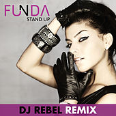 Stand Up Dj Rebel Remixes by Funda