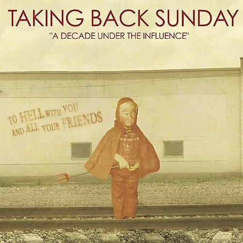A Decade Under the Influence by Taking Back Sunday