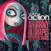An Army Of Shapes Between Wars by Action Action