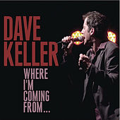 Where I'm Coming From by Dave Keller