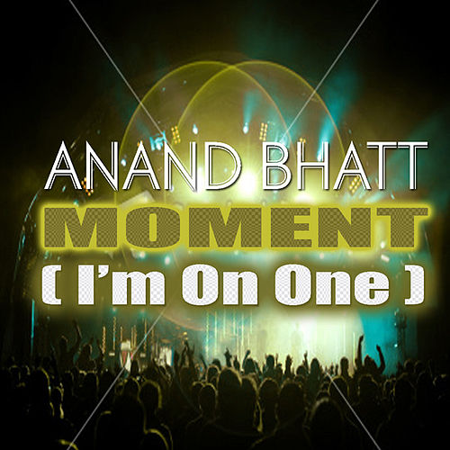 Moment ( I'm On One ) by Anand Bhatt