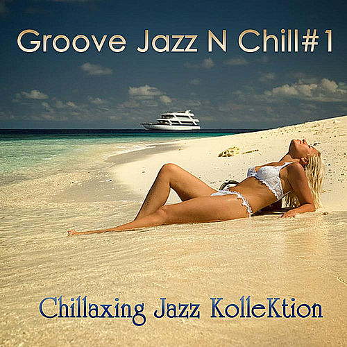 Groove Jazz N Chill #1 by Chillaxing Jazz Kollektion