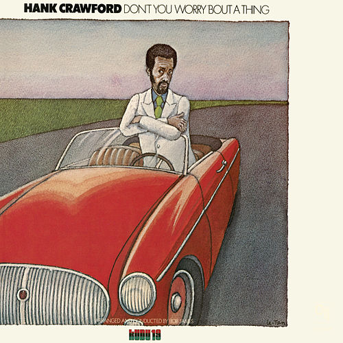 Don't You Worry 'Bout A Thing (CTI Records 40th Anniversary Edition - Original recording remastered) by Hank Crawford
