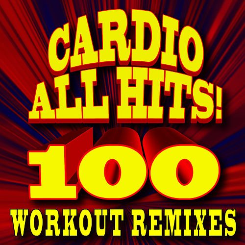 Cardio All Hits! 100 Workout Remixes by All Hits! Workout Music