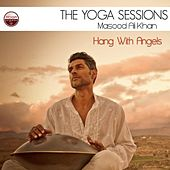 The Yoga Sessions: Hang With Angels by Masood Ali Khan