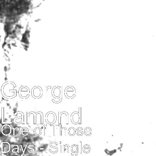 One of Those Days - Single by George LaMond