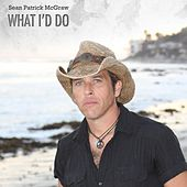 What I'd Do - Single by Sean Patrick McGraw