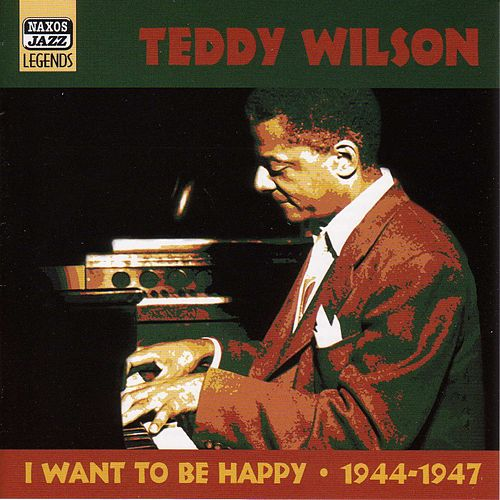 Wilson, Teddy: I Want To Be Happy (1944-1947) by Teddy Wilson
