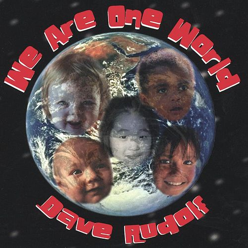 We Are One World by Dave Rudolf