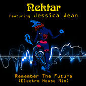 Remember The Future (feat. Jessica Jean) [Electro House Mix] by Nektar