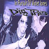 In Pursuit Of Violet Jones by Dig This