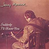 Suddenly I'll Know You by Jerry Merrick
