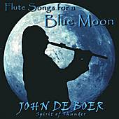 Flute Songs For A Blue Moon by John De Boer