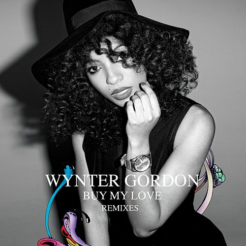 Buy My Love Remixes by Wynter Gordon
