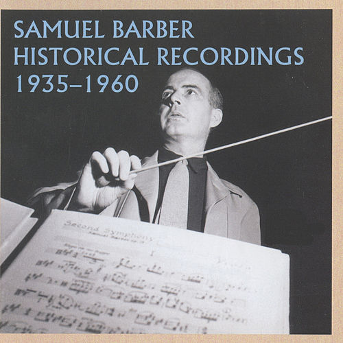 Samuel Barber Historical Recordings (1935-1960) by Samuel Barber