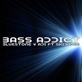 Bluestone V Adi - Bass Addict (feat. Skibadee) - Single by BlueStone