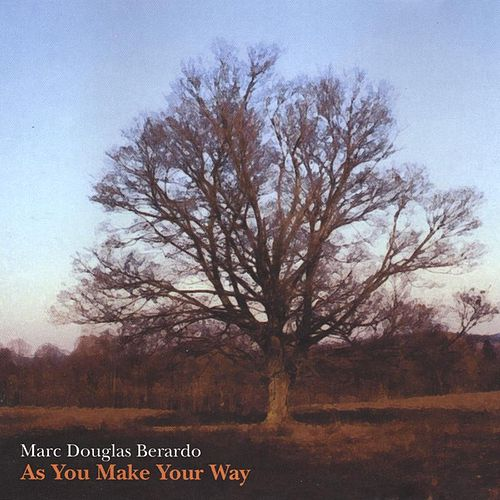 As You Make Your Way by Marc Douglas Berardo