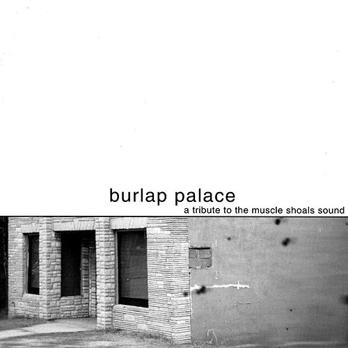 Burlap Palace: A Tribute to the Muscle Shoals Sound by Various Artists