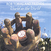 World in the World by Rob Tobias and Friends