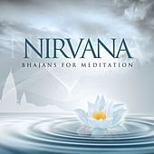 Nirvana - Bhajans For Meditation by Sanjeev Abhyankar