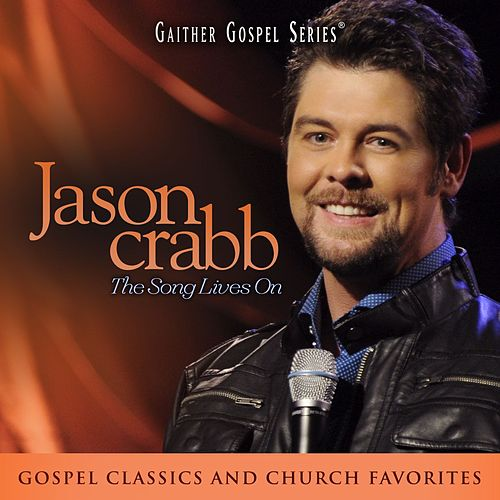Jason Crabb: The Song Lives On by Jason Crabb