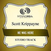 He Was Here (Studio Track) by Scott Krippayne