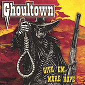 Give 'Em More Rope by Ghoultown