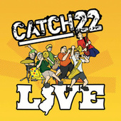 Catch 22 Live by Catch 22
