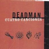 Cuatro Canciones by Deadman
