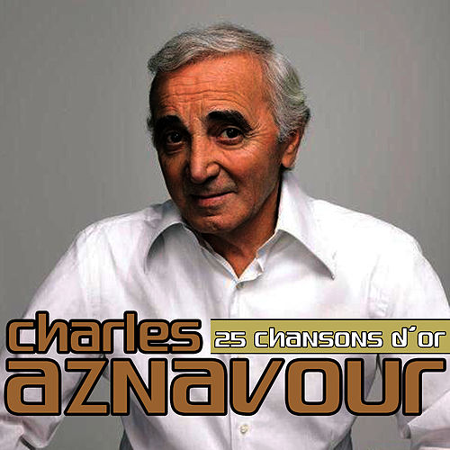 Charles Aznavour 25 chansons d'or by Charles Aznavour