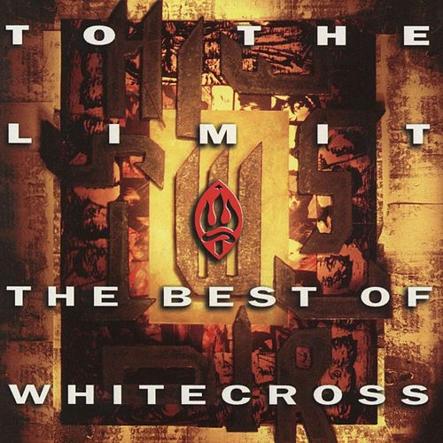 To The Limit (The Best Of) by Whitecross