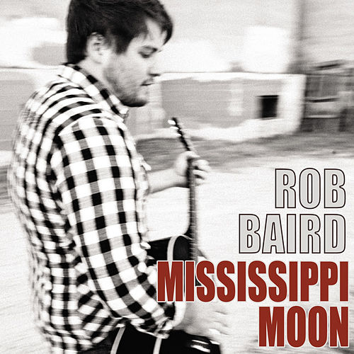 Mississippi Moon - Single by Rob Baird