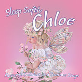 Sleep Softly  Chloe – Lullabies and Sleepy Songs by Various Artists