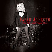 You Wouldn't Know How (Top 40 Edit) by Sarah Atereth