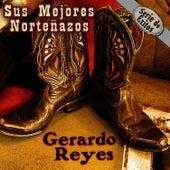 Sus Mejores Norteñazos - Serie De Exitos by Gerardo Reyes