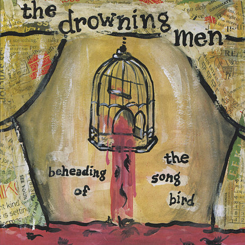 Beheading Of The Songbird by The Drowning Men